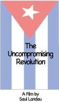 Saul Landau Film Series: The Uncompromising Revolution (1988)