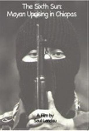 Saul Landau Film Series: The Sixth Sun: Mayan Uprising in Chiapas (1997)