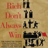 "New Book: ""The Rich Don't Always Win: The Forgotten Triumph over Plutocracy that Created the American Middle Class"""