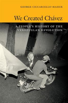 Author Event: We Created Chavez: A People's History of the Venezuelan Revolution