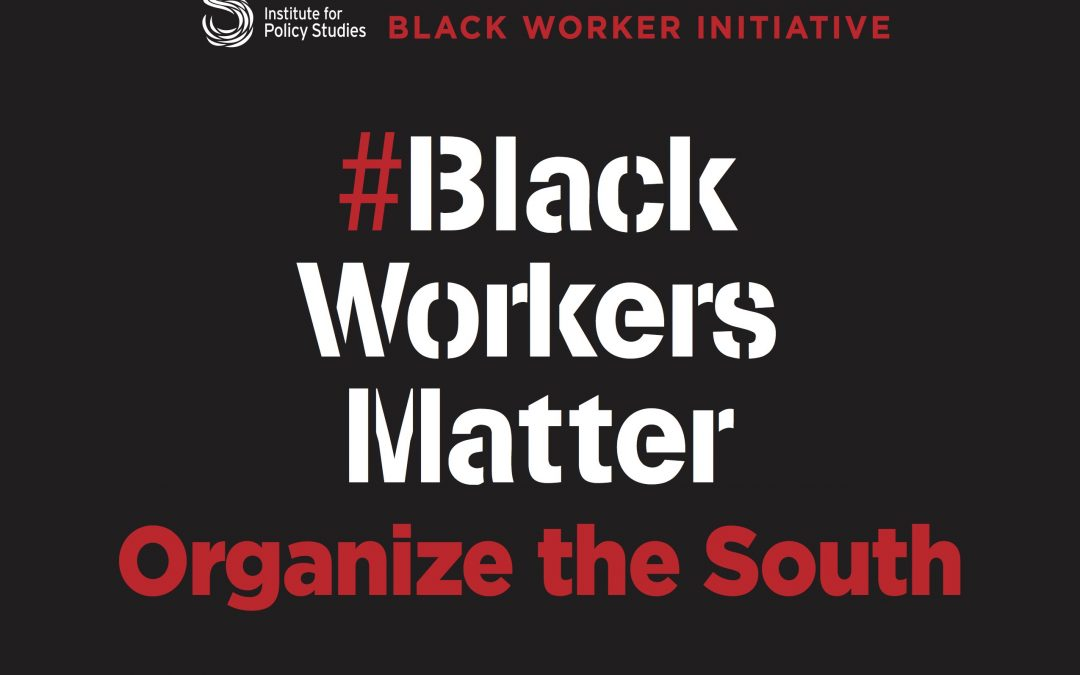 Black Workers Matter: Organize the South