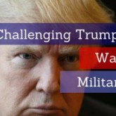 Challenging Trumpism War and Militarism